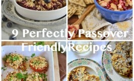 9 Perfectly Passover Friendly Recipes