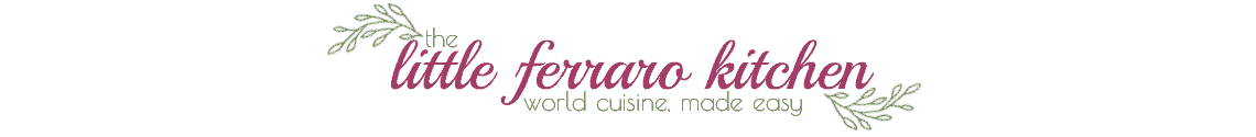 World Cuisine Recipes, Made Easy | The Little Ferraro Kitchen